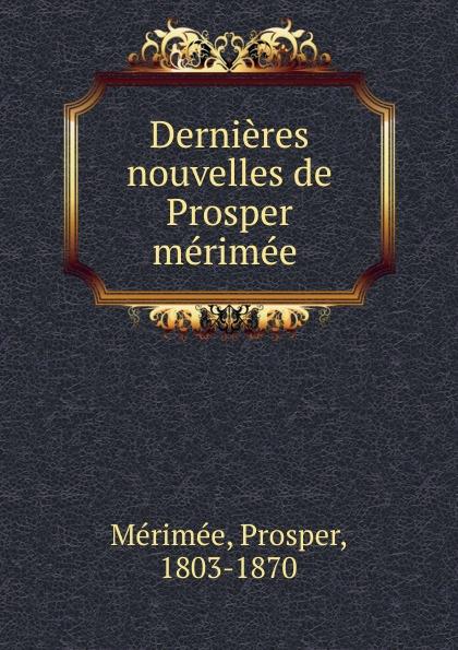 Mérimée Prosper Dernieres nouvelles de Prosper merimee mérimée prosper letters of prosper merimee to panizzi volume i