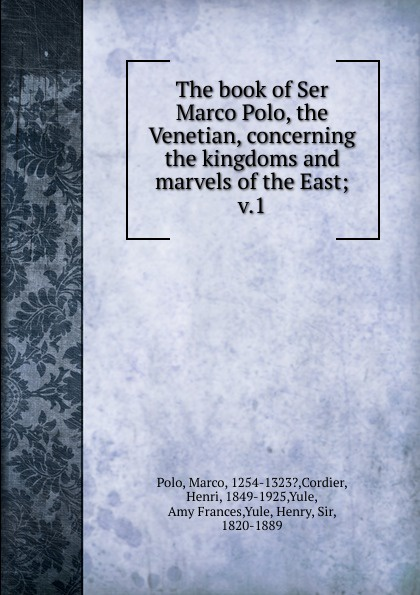 Marco Polo The book of Ser Marco Polo, the Venetian, concerning the kingdoms and marvels of the East матовая керамическая плитка marco polo pg8513c pg6513c