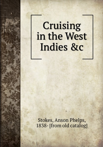 Anson Phelps Stokes Cruising in the West Indies .c. detlef jens north west spain cruising companion