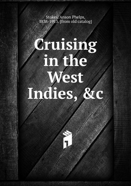 Anson Phelps Stokes Cruising in the West Indies, .c. detlef jens north west spain cruising companion