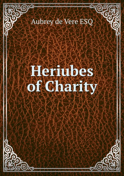 Aubrey de Vere Heriubes of Charity foundations of charity