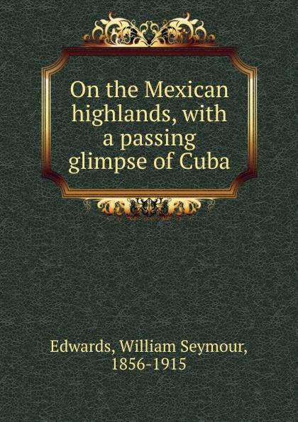 лучшая цена William Seymour Edwards On the Mexican highlands