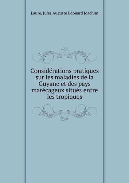 цена Jules Auguste Edouard Joachim Laure Considerations pratiques sur les maladies de la Guyane et des pays marecageux situes entre les tropiques онлайн в 2017 году