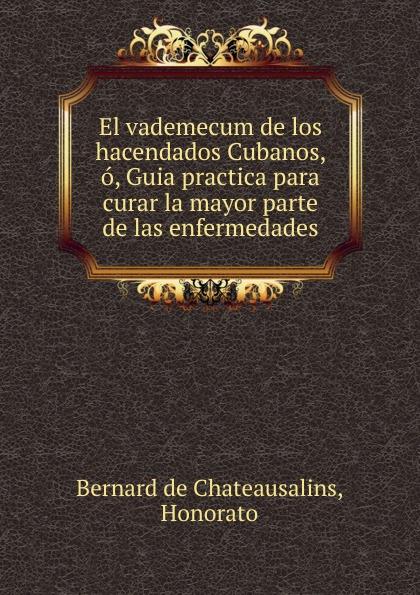 Bernard de Chateausalins El vademecum de los hacendados Cubanos, o, Guia practica para curar la mayor parte de las enfermedades дуршлаг tima md08 22