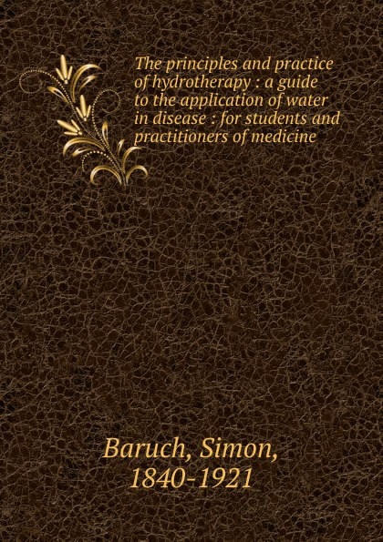 Simon Baruch The principles and practice of hydrotherapy simon baruch the principles and practice of hydrotherapy