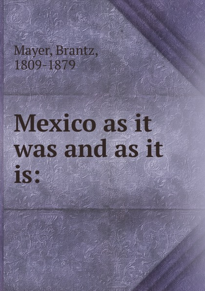 Brantz Mayer Mexico as it was and as it is as it is hamburg