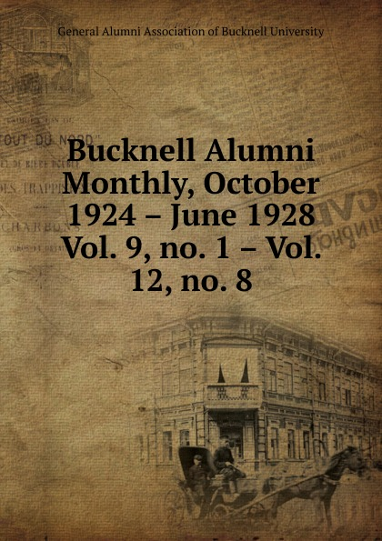 Bucknell Alumni Monthly, October 1924 . June 1928 katherine bucknell canarino
