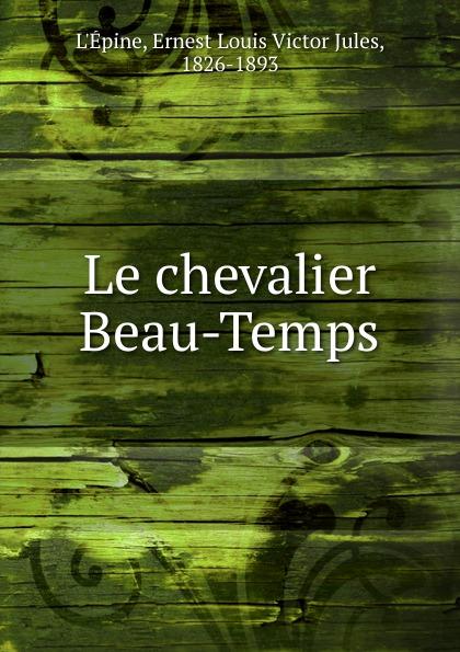 Ernest Louis Victor Jules L'Épine Le chevalier Beau-Temps