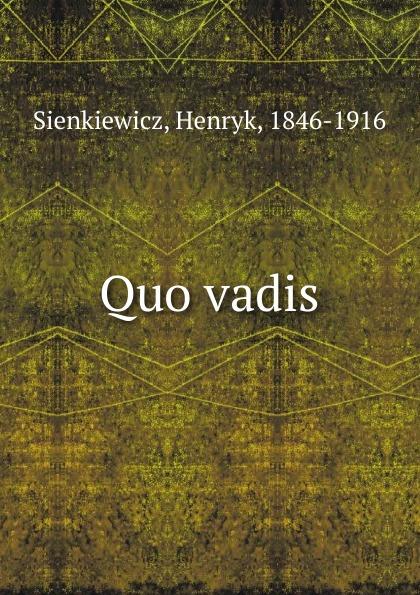 Sienkiewicz Henryk Quo vadis sienkiewicz henryk jeremiah curtin quo vadis