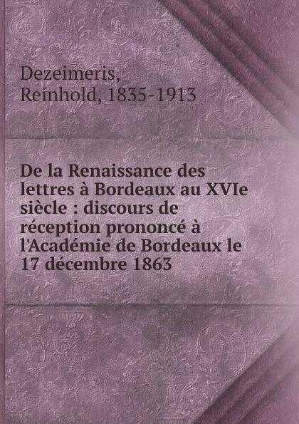 Reinhold Dezeimeris De la Renaissance des lettres a Bordeaux au XVIe siecle
