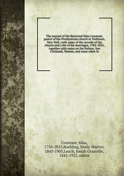 Silas Constant The journal of the Reverend Silas Constant, pastor of the Presbyterian church at Yorktown, New York все цены