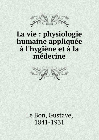 Gustave le Bon La vie gustave le bon la vie