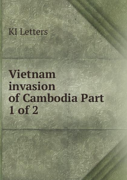 KI Letters Vietnam invasion of Cambodia. Part 1 of 2