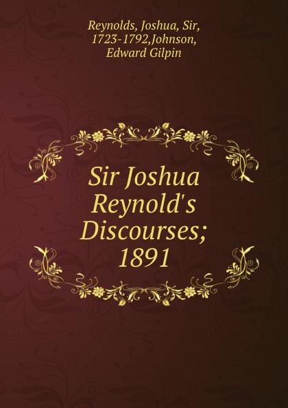 Joshua Reynolds Sir Joshua Reynold.s Discourses