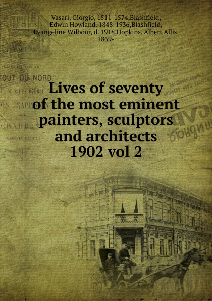 Giorgio Vasari Lives of seventy of the most eminent painters, sculptors and architects