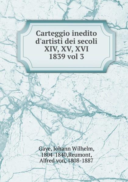 Johann Wilhelm Gaye Carteggio inedito d.artisti dei secoli XIV, XV, XVI. russia crimea history