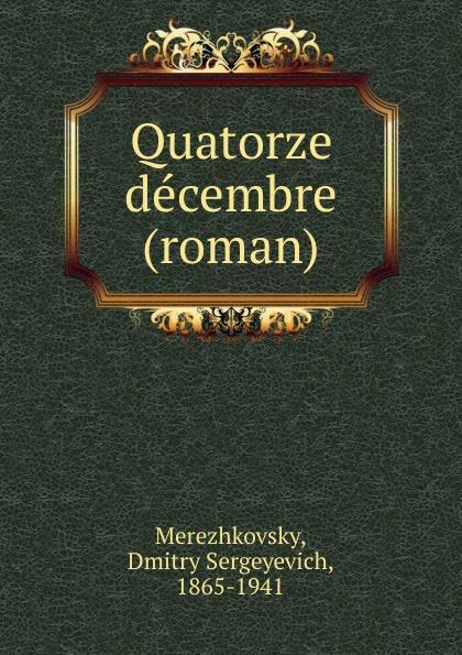 Дмитрий Сергеевич Мережковский Quatorze decembre (roman)