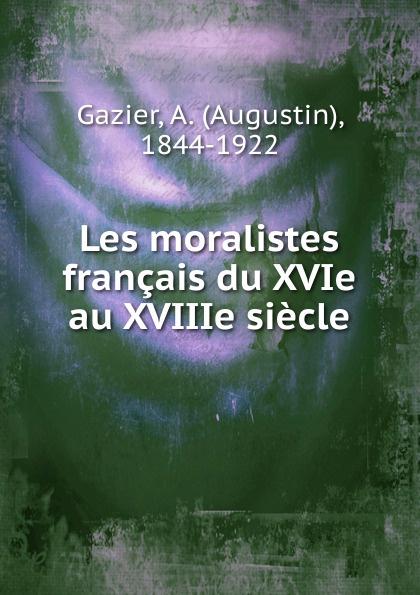 Augustin Gazier Les moralistes francais du XVIe au XVIIIe siecle les arts decoratifs russes xviiie debut du xxxe siecle