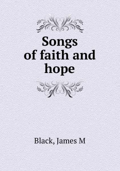 James M. Black Songs of faith and hope gina wilkins faith hope and family