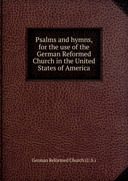 German Reformed Church Psalms and hymns, for the use of the German Reformed Church in the United States of America цены