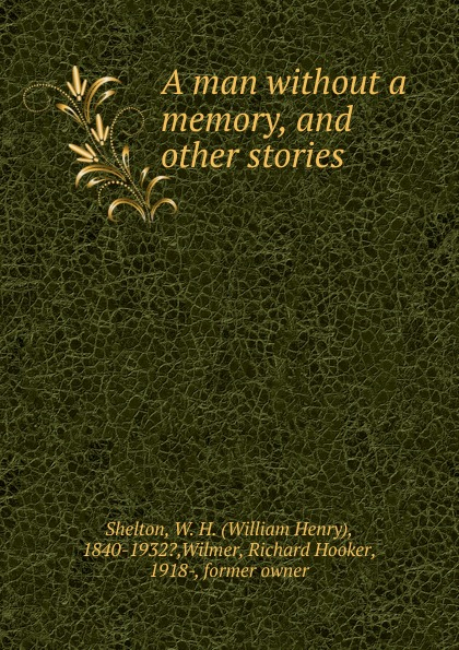 лучшая цена William Henry Shelton A man without a memory, and other stories
