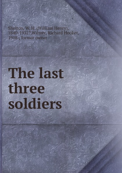 William Henry Shelton The last three soldiers