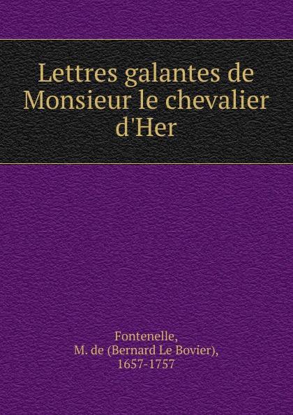 M. de Fontenelle Lettres galantes de Monsieur le chevalier d.Her