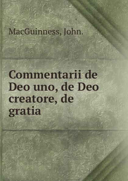 John. Macguinness Commentarii de Deo uno, de Deo creatore, de gratia