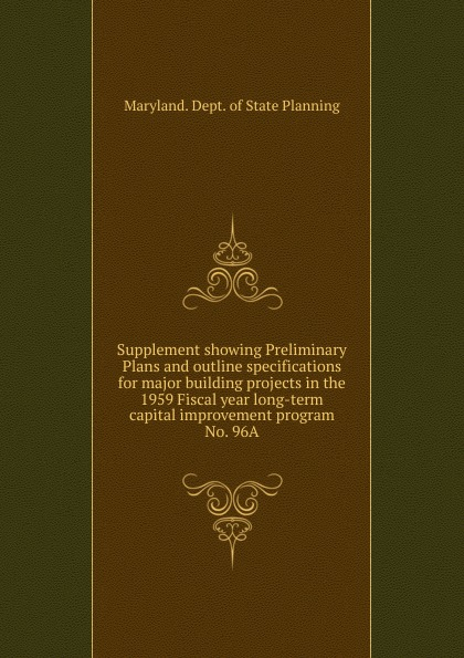 Maryland. Dept. of State Planning Supplement showing Preliminary Plans and outline specifications for major building projects in the 1959 Fiscal year long-term capital improvement program