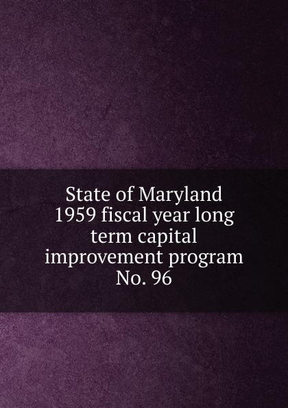 Maryland. State Planning Commission State of Maryland 1959 fiscal year long term capital improvement program