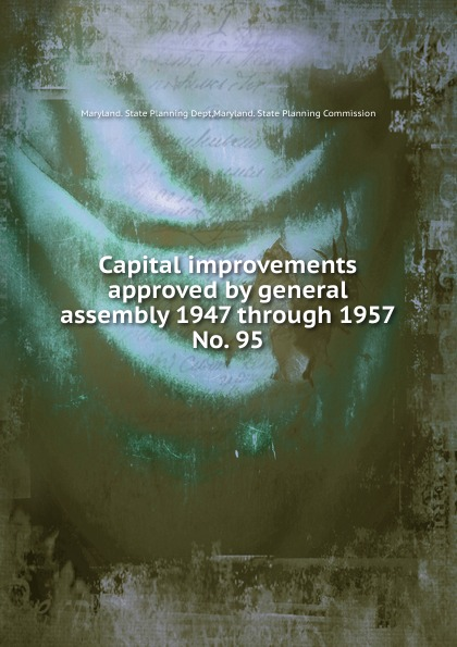 Maryland. State Planning Dept Capital improvements approved by general assembly 1947 through 1957