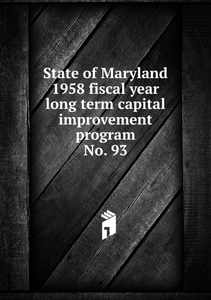 Maryland. State Planning Commission State of Maryland 1958 fiscal year long term capital improvement program