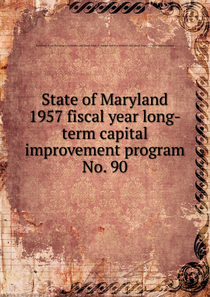 Maryland. State Planning Commission State of Maryland 1957 fiscal year long-term capital improvement program