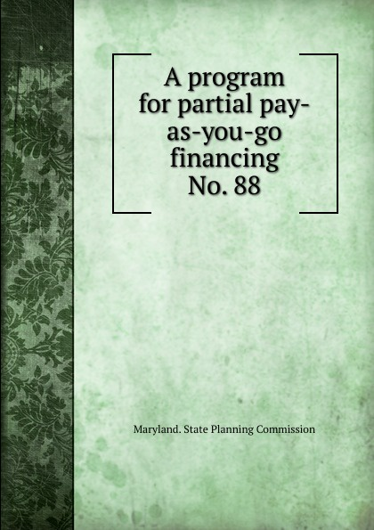 Maryland. State Planning Commission A program for partial pay-as-you-go financing