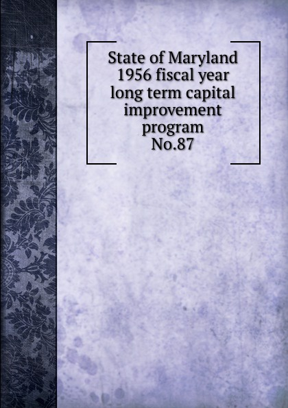 Maryland. State Planning Commission State of Maryland 1956 fiscal year long term capital improvement program