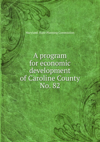 Maryland. State Planning Commission A program for economic development of Caroline County.
