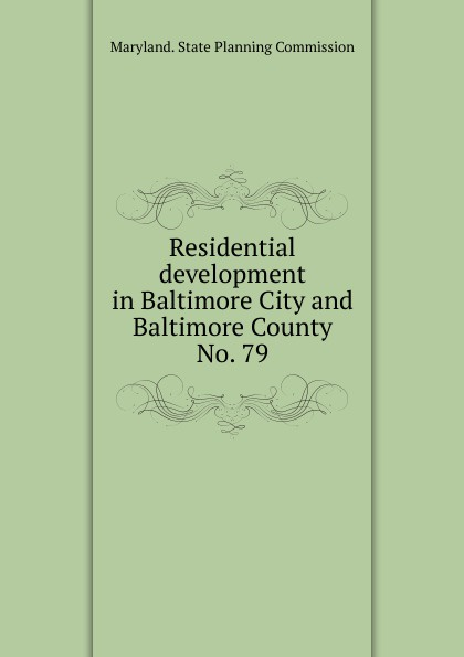 Maryland. State Planning Commission Residential development in Baltimore City and Baltimore County