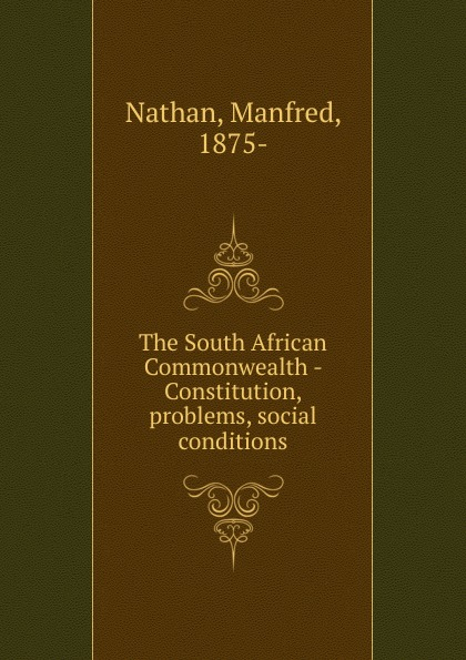 Manfred Nathan The South African Commonwealth - Constitution, problems, social conditions lady sarah wilson south african memories social warlike