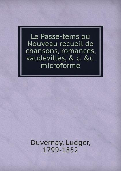 все цены на Ludger Duvernay Le Passe-tems ou Nouveau recueil de chansons, romances, vaudevilles, . c. .c. microforme онлайн