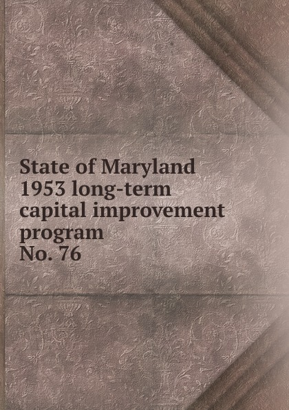 Maryland. State Planning Commission State of Maryland 1953 long-term capital improvement program