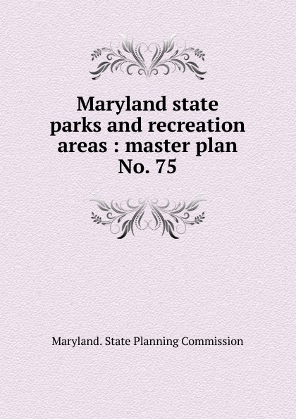 Maryland. State Planning Commission Maryland state parks and recreation areas