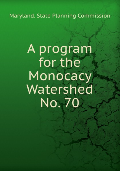 Maryland. State Planning Commission A program for the Monocacy Watershed