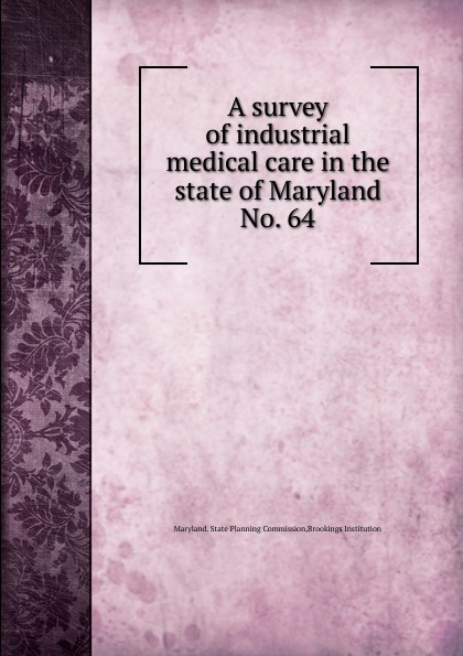 Maryland. State Planning Commission A survey of industrial medical care in the state of Maryland.
