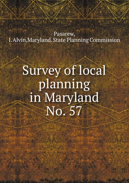 I. Alvin Pasarew Survey of local planning in Maryland