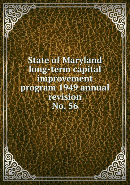 Maryland. State Planning Commission State of Maryland long-term capital improvement program 1949 annual revision