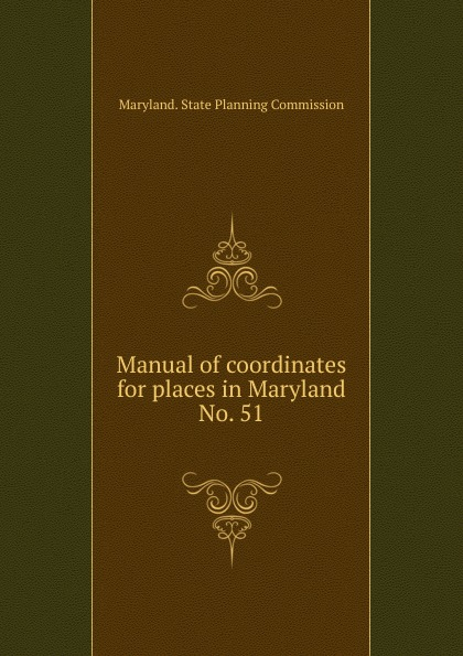 Maryland. State Planning Commission Manual of coordinates for places in Maryland