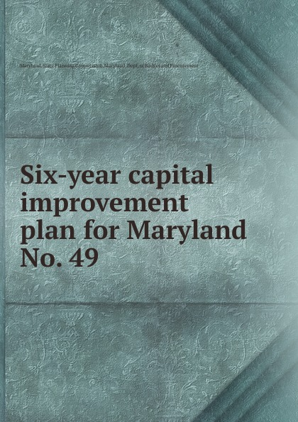 Maryland. State Planning Commission Six-year capital improvement plan for Maryland