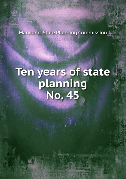 Maryland. State Planning Commission Ten years of state planning.