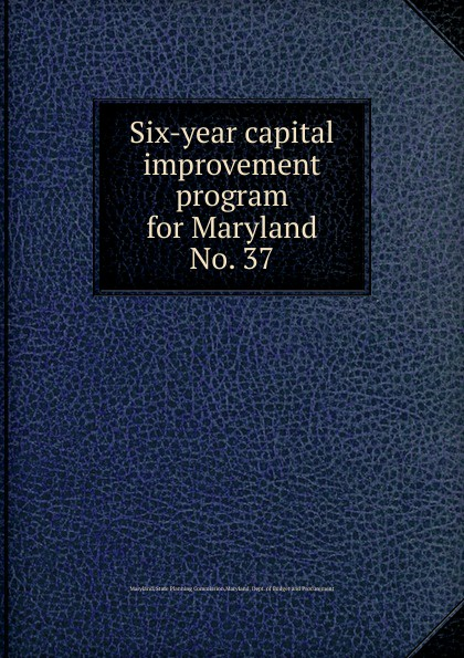 Maryland. State Planning Commission Six-year capital improvement program for Maryland
