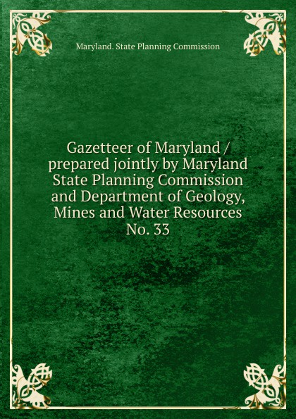 Maryland. State Planning Commission Gazetteer of Maryland / prepared jointly by Maryland State Planning Commission and Department of Geology, Mines and Water Resources